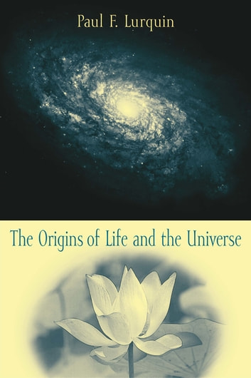 The Origins of Life and the Universe ebook by Paul F. Lurquin