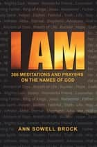 I Am - 366 Meditations and Prayers on the Names of God ebook by