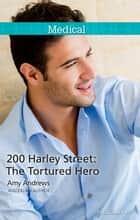 200 Harley Street - The Tortured Hero ebook by Amy Andrews