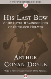 His Last Bow - Some Later Reminiscences of Sherlock Holmes ebook by Arthur Conan Doyle,Otto Penzler