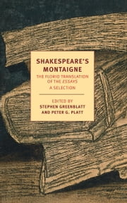 Shakespeare's Montaigne - The Florio Translation of the Essays, A Selection ebook by Michel de Montaigne, John Florio, Stephen Greenblatt,...