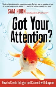 Got Your Attention? - How to Create Intrigue and Connect with Anyone ebook by Sam Horn