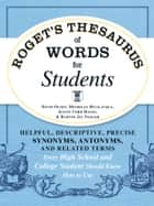 Roget's Thesaurus of Words for Students - Helpful, Descriptive, Precise Synonyms, Antonyms, and Related Terms Every High School and College Student Should Know How to Use ebook by David Olsen, Michelle Bevilaqua, Justin Cord Hayes,...