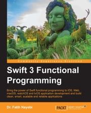Swift 3 Functional Programming ebook by Dr. Fatih Nayebi