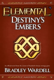 Elemental: Destiny's Embers - A Novel ebook by Bradley Wardell