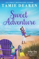 Sweet Adventure - Indigo Bay Second Chance Romances, #6 ebook by Tamie Dearen