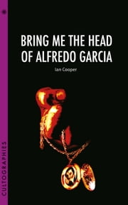 Bring Me the Head of Alfredo Garcia ebook by Ian Cooper