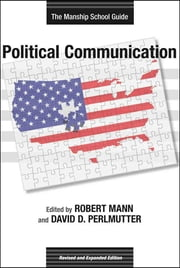 Political Communication - The Manship School Guide ebook by Robert Mann, David D. Perlmutter, Monica Ancu,...