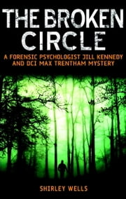 Broken Circle - A Forensic Psychologist Jill Kennedy and DCI Max Trentham Mystery ebook by Shirley Wells