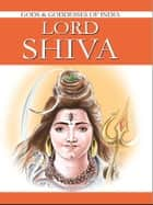 Lord Shiva - Gods & Goddesses Of India ebook by O.P. Jha