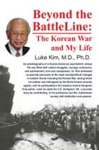 Beyond the Battle Line: ebook by Luke Kim, M.D., Ph. D.