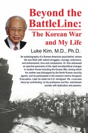 Beyond the Battle Line: - The Korean War and My Life ebook by Luke Kim, M.D., Ph. D.