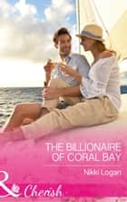The Billionaire Of Coral Bay (Mills & Boon Cherish) (Romantic Getaways) ebook by Nikki Logan