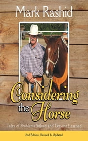 Considering the Horse - Tales of Problems Solved and Lessons Learned ebook by Mark Rashid
