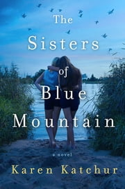 The Sisters of Blue Mountain - A Novel ebook by Karen Katchur