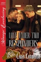 Love Under Two Responders ebook by Cara Covington