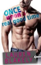 Once Upon A Real Good Time 電子書 by Lauren Blakely