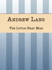 The Little Gray Man ebook by Andrew Lang