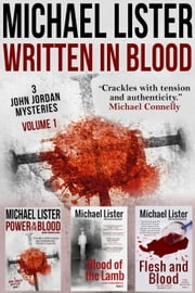 Written in Blood Vol. 1: Power in the Blood, Blood of the Lamb, Flesh and Blood --The First 3 John Jordan Mysteries (John Jordan Mysteries Collections) - John Jordan Mysteries ebook by Michael Lister