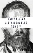 Jean Valjean Les misérables #5 ebook by Victor Hugo