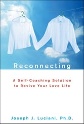 Reconnecting - A Self-Coaching Solution to Revive Your Love Life ebook by Joseph J. Luciani
