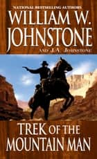 Trek of the Mountain Man ebook by William W. Johnstone