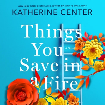 Things You Save in a Fire - A Novel audiobook by Katherine Center
