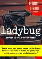 Ladybug - Storia di una ghostwriter ebook by Marina Atzori
