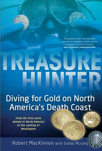 Treasure Hunter - Diving for Gold on North America's Death Coast ebook by Robert MacKinnon,Dallas Murphy
