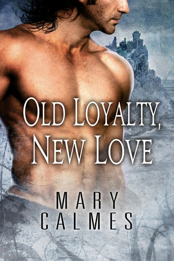 Old Loyalty, New Love ebook by Mary Calmes