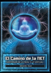 El Camino de la Net: Historias de lo Real y lo Virtual ebook by Ibrahin Ruiz