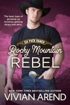 Rocky Mountain Rebel ebook by Vivian Arend