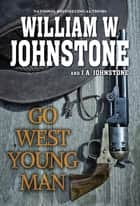 Go West, Young Man - A Riveting Western Novel of the American Frontier ebook by