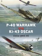 P-40 Warhawk vs Ki-43 Oscar - China 1944–45 ebook by Carl Molesworth, Jim Laurier