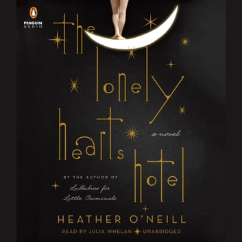 The Lonely Hearts Hotel - A Novel audiobook by Heather O'Neill