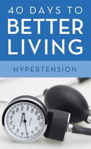 40 Days to Better Living--Hypertension ebook by Church Health Center,Dr. Scott Morris