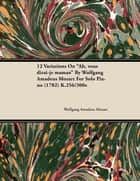 12 Variations on Ah, Vous Dirai-Je Maman by Wolfgang Amadeus Mozart for Solo Piano (1782) K.256/300e ebook by Wolfgang Amadeus Mozart