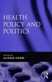 Health Policy and Politics ebook by Alison Hann