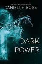 Dark Power ebook by Danielle Rose