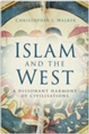Islam and the West ebook by Christopher J Walker