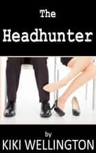The Headhunter ebook by Kiki Wellington