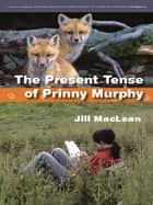 The Present Tense of Prinny Murphy ebook by Jill MacLean