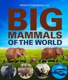Big Mammals Of The World ebook by Speedy Publishing