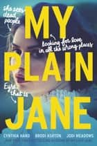 My Plain Jane ebook by Cynthia Hand, Brodi Ashton, Jodi Meadows
