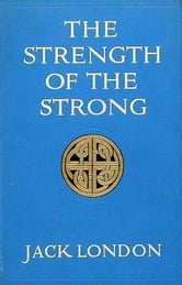 The Strength of the Strong ebook by Jack London