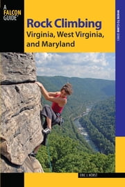 Rock Climbing Virginia, West Virginia, and Maryland ebook by Eric Horst,Stewart M. Green