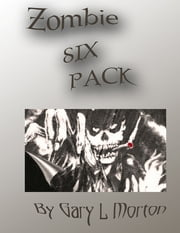 Zombie Six Pack ebook by Gary  L. Morton