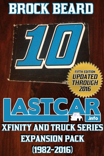 LASTCAR: XFINITY and Truck Series Expansion Pack (1982-2016) ebook by Brock Beard
