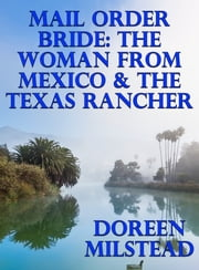 Mail Order Bride: The Woman From Mexico & The Texas Rancher ebook by Doreen Milstead