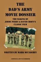 Dads army the man and the hour ebook by mark mccaighey the dads army movie dossier the making of jimmy perry and david crofts classic film fandeluxe Document